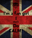 I'm a fan girl I Don't Do CALM! - Personalised Poster large