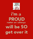i'm a  PROUD rusher an i allways  will be SO get over it - Personalised Poster large