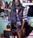 I'M A RUDE BITCH, NIGGA, WHAT ARE YOU MADE UP OF? - Personalised Poster large