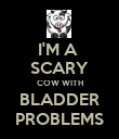 I'M A  SCARY COW WITH BLADDER PROBLEMS - Personalised Poster large