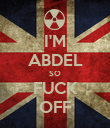 I'M ABDEL SO FUCK OFF - Personalised Poster large