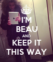I'M BEAU AND KEEP IT THIS WAY - Personalised Poster large