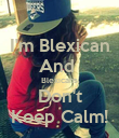 I'm Blexican And  Blexicans Don't Keep Calm! - Personalised Poster large