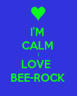 I'M  CALM  I LOVE   BEE-ROCK  - Personalised Poster large