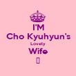 I'M Cho Kyuhyun's Lovely Wife ♥ - Personalised Poster large