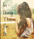 I'm Doing This For Me - Personalised Poster large