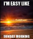 I'M EASY LIKE SUNDAY MORNING - Personalised Poster large