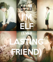 I'M ELF (EVER LASTING FRIEND) - Personalised Poster large