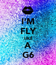 I'M FLY LIKE A G6 - Personalised Poster large
