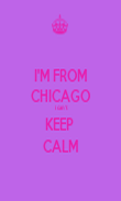 I'M FROM CHICAGO   i can't KEEP  CALM - Personalised Poster large