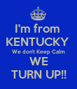 I'm from  KENTUCKY  We don't Keep Calm WE TURN UP!! - Personalised Poster large
