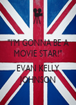 """I'M GONNA BE A MOVIE STAR!""  EVAN KELLY JOHNSON - Personalised Poster large"