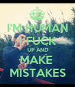 I'M HUMAN I FUCK UP AND MAKE  MISTAKES - Personalised Poster large