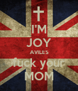 I'M JOY AVILES fuck your MOM - Personalised Poster large