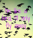 I'm like a bird, I'll only fly away - Personalised Poster large