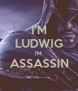 I'M LUDWIG I'M  ASSASSIN  - Personalised Poster large