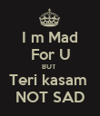 I m Mad For U BUT  Teri kasam  NOT SAD - Personalised Poster large