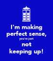 I'm making perfect sense, you're just not keeping up! - Personalised Poster large