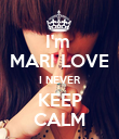 I'm  MARI LOVE I NEVER KEEP CALM - Personalised Poster large