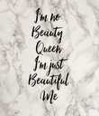 I'm no  Beauty  Queen  I'm just Beautiful Me - Personalised Poster large