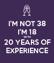 I'M NOT 38 I'M 18 WITH 20 YEARS OF EXPERIENCE - Personalised Poster large