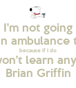 I'm not going to call an ambulance this time because if I do you won't learn anything. Brian Griffin - Personalised Poster large