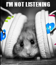 I'M NOT LISTENING  - Personalised Poster large