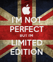 I'M NOT PERFECT BUT I'M LIMITED EDITION - Personalised Poster large