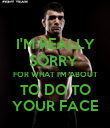 I'M REALLY SORRY  FOR WHAT I'M ABOUT TO DO TO YOUR FACE - Personalised Poster large
