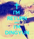 I'M  RETURN AND I'M DINGYUN - Personalised Poster large