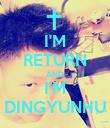 I'M RETURN AND I'M DINGYUNHU - Personalised Poster large