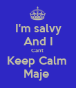 I'm salvy And I Can't  Keep Calm  Maje  - Personalised Poster large