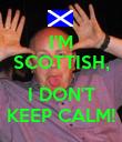 I'M SCOTTISH,  I DON'T KEEP CALM! - Personalised Poster large