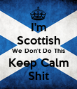I'm Scottish We Don't Do This Keep Calm Shit - Personalised Large Wall Decal
