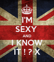 I'M SEXY  AND I KNOW IT ! ? X - Personalised Poster large