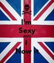 I'm  Sexy AND I  Now it - Personalised Poster large