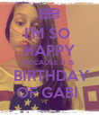 I'M SO  HAPPY BECAUSE IT IS  BIRTHDAY OF GABI  - Personalised Poster large