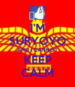 I'M SURYOYO AND I CANNOT KEEP CALM - Personalised Poster small