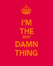 I'M THE BEST DAMN THING - Personalised Poster large