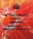 I'M TRULY,MADLY,  DEEPLY , COMPLETELY FOOLISHLY,  IN LOVE WITH YOU - Personalised Poster large