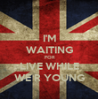 I'M WAITING  FOR LIVE WHILE WE R YOUNG - Personalised Poster large
