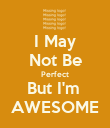 I May Not Be Perfect But I'm  AWESOME - Personalised Poster large
