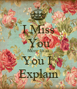 I Miss You More Than You I  Explain - Personalised Poster large