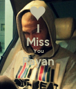 I Miss You Rayan  - Personalised Poster large