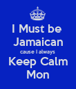 I Must be  Jamaican cause I always  Keep Calm Mon - Personalised Poster large