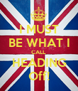 I MUST BE WHAT I CALL  HEADING Off! - Personalised Poster large