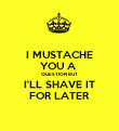 I MUSTACHE YOU A  QUESTION BUT I'LL SHAVE IT FOR LATER - Personalised Poster large