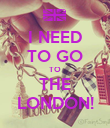 I NEED TO GO TO THE LONDON! - Personalised Poster large