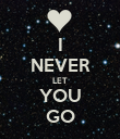 I NEVER LET YOU GO - Personalised Poster large