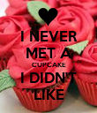 I NEVER MET A CUPCAKE I DIDN'T LIKE - Personalised Poster large